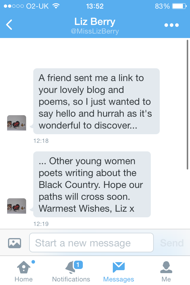 A screenshot of messages sent via direct message on Twitter, from Liz Berry (@misslizberry). The messages read: 'A friend sent me a link to your lovely blog and poems, so I just wanted to say hella and hurrah as it's wonderful to discover other young women poets writing about the Black Country. Hope our paths will cross soon. Warmest Wishes, Liz x'