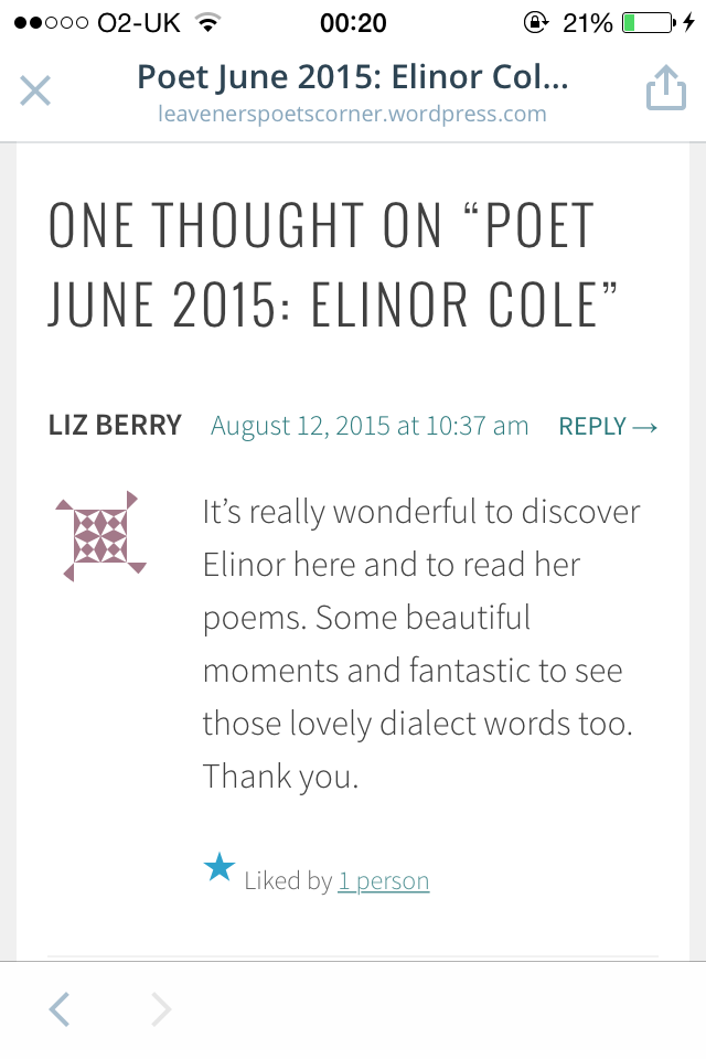 A screenshot of a comment, written in response to the poems posted on Leaveners' Poets' Corner. The comment is from Liz Berry and reads: 'It's really wonderful to discover Elinor here and to read her poems. Some beautiful moments and fantastic to see those lovely dialect words too. Thank you'.